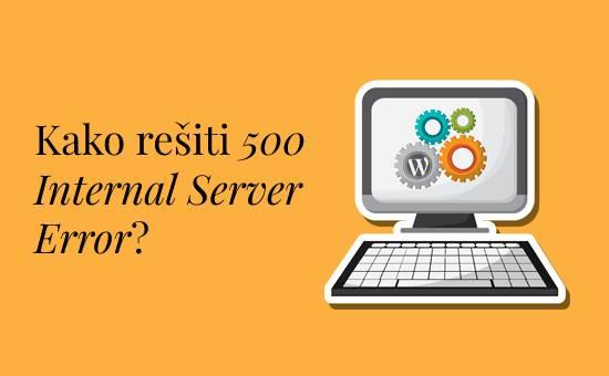 Kako rešiti 500 Internal Server Error?